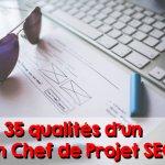 Les 35 qualités d'un chef de projet SEO