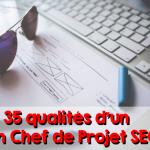 Les 35+5 qualités d'un chef de projet SEO